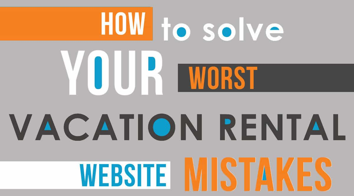 How To Solve Your Worst Vacation Rental Website Mistakes